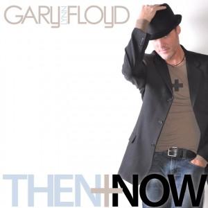 Then + Now - Gary Lynn Floyd Music