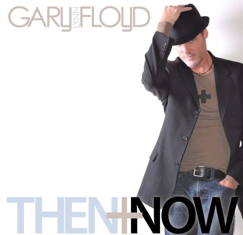 Then + Now - Gary Lynn Floyd Music