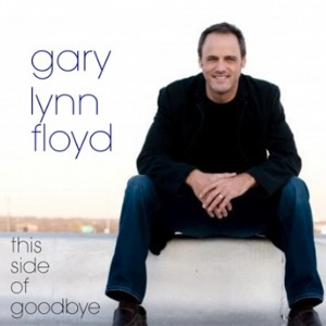 This Side of Goodbye - Gary Lynn Floyd Music